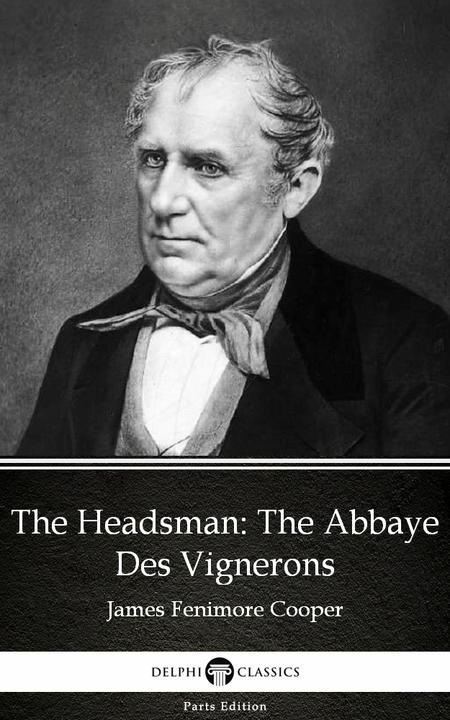 The Headsman The Abbaye Des Vignerons by James Fenimore Cooper - Delphi Classics