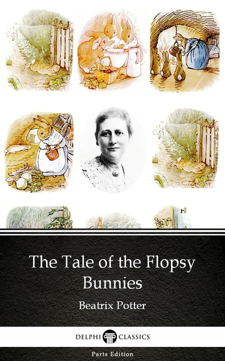 The Tale of the Flopsy Bunnies by Beatrix Potter - Delphi Classics (Illustrated)