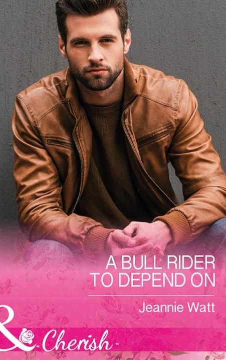 A Bull Rider To Depend On (Mills & Boon Cherish) (Montana Bull Riders, Book 3)