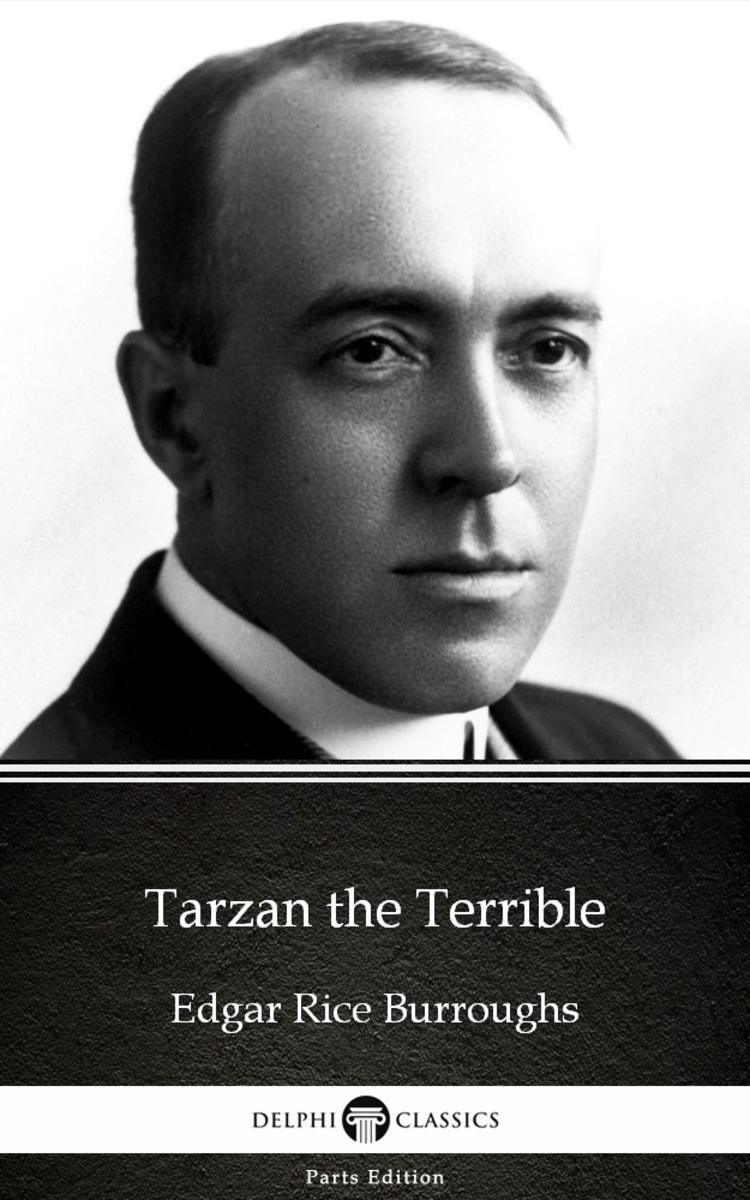 Tarzan the Terrible by Edgar Rice Burroughs - Delphi Classics (Illustrated)