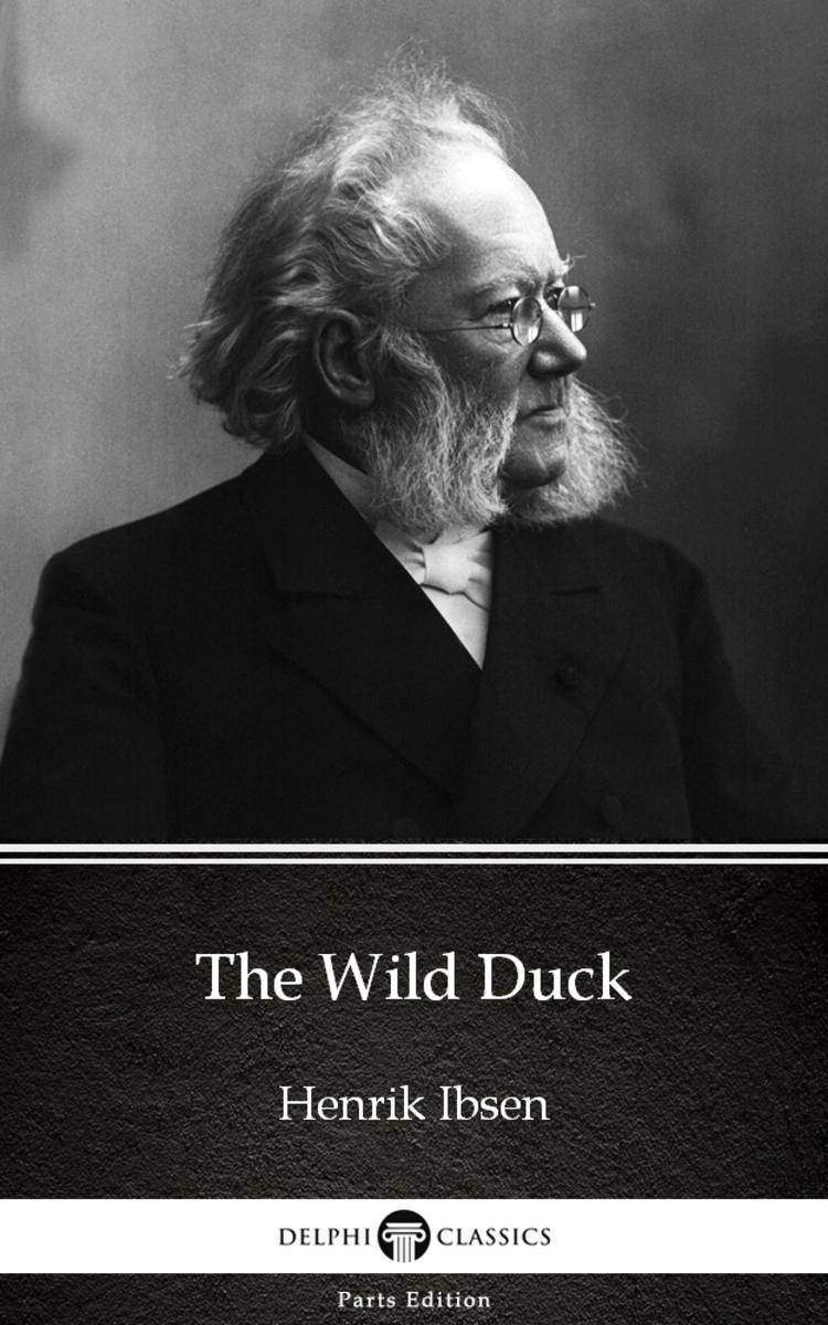 The Wild Duck by Henrik Ibsen - Delphi Classics (Illustrated)