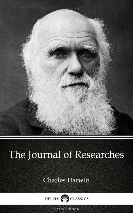 The Journal of Researches by Charles Darwin - Delphi Classics (Illustrated)