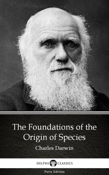 The Foundations of the Origin of Species by Charles Darwin - Delphi Classics (Il