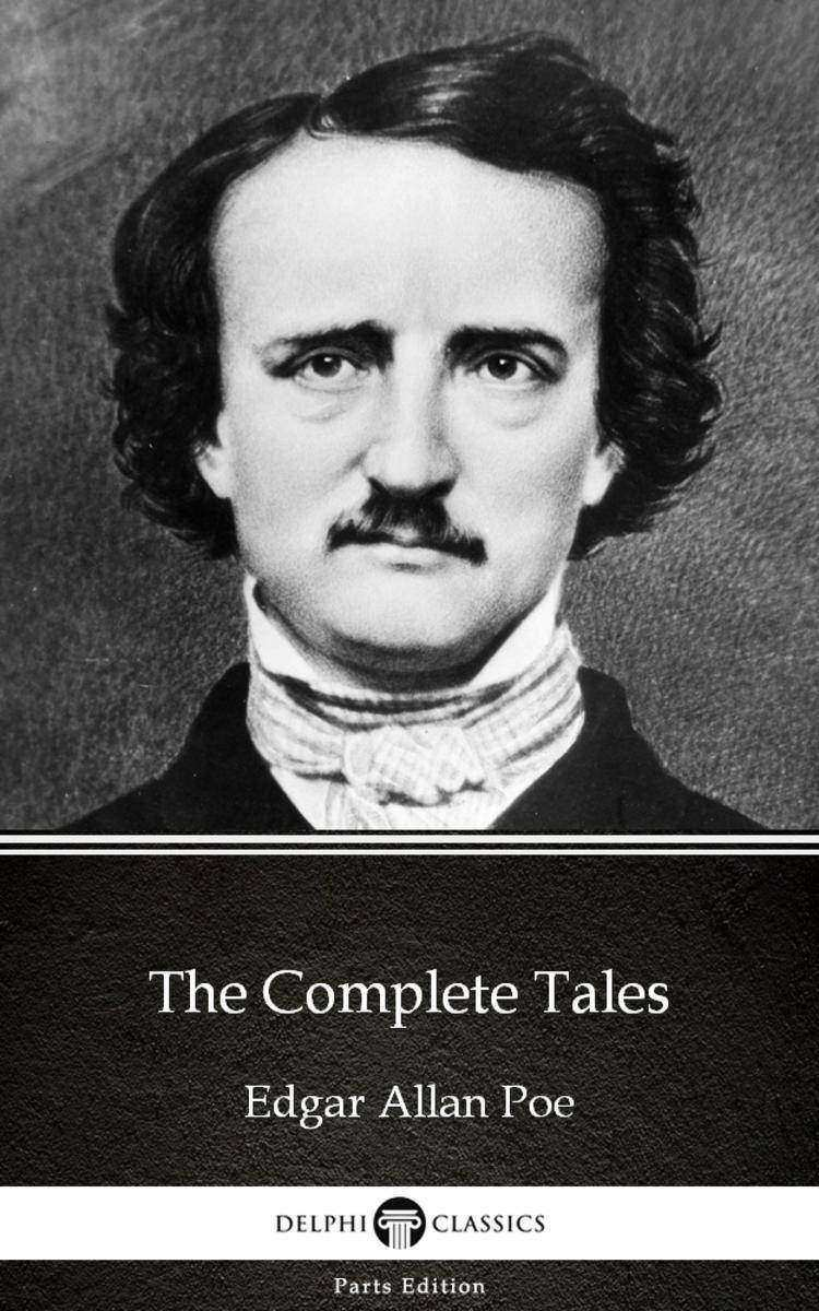 The Complete Tales by Edgar Allan Poe - Delphi Classics (Illustrated)