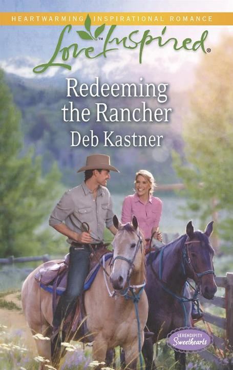 Redeeming the Rancher (Mills & Boon Love Inspired) (Serendipity Sweethearts, Boo
