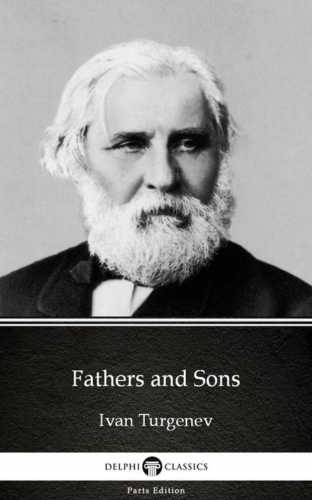 Fathers and Sons by Ivan Turgenev - Delphi Classics (Illustrated)