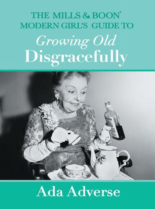 The Mills & Boon Modern Girl's Guide to Growing Old Disgracefully