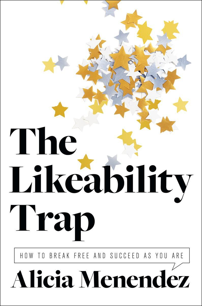 The Likeability Trap:How to Break Free and Succeed as You Are