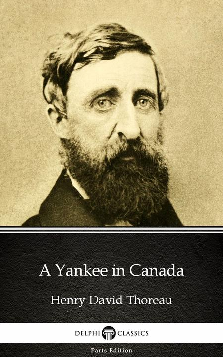 A Yankee in Canada by Henry David Thoreau - Delphi Classics (Illustrated)