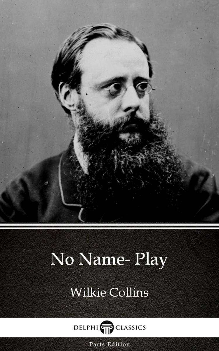 No Name- Play by Wilkie Collins - Delphi Classics (Illustrated)