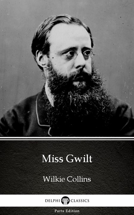 Miss Gwilt by Wilkie Collins - Delphi Classics (Illustrated)