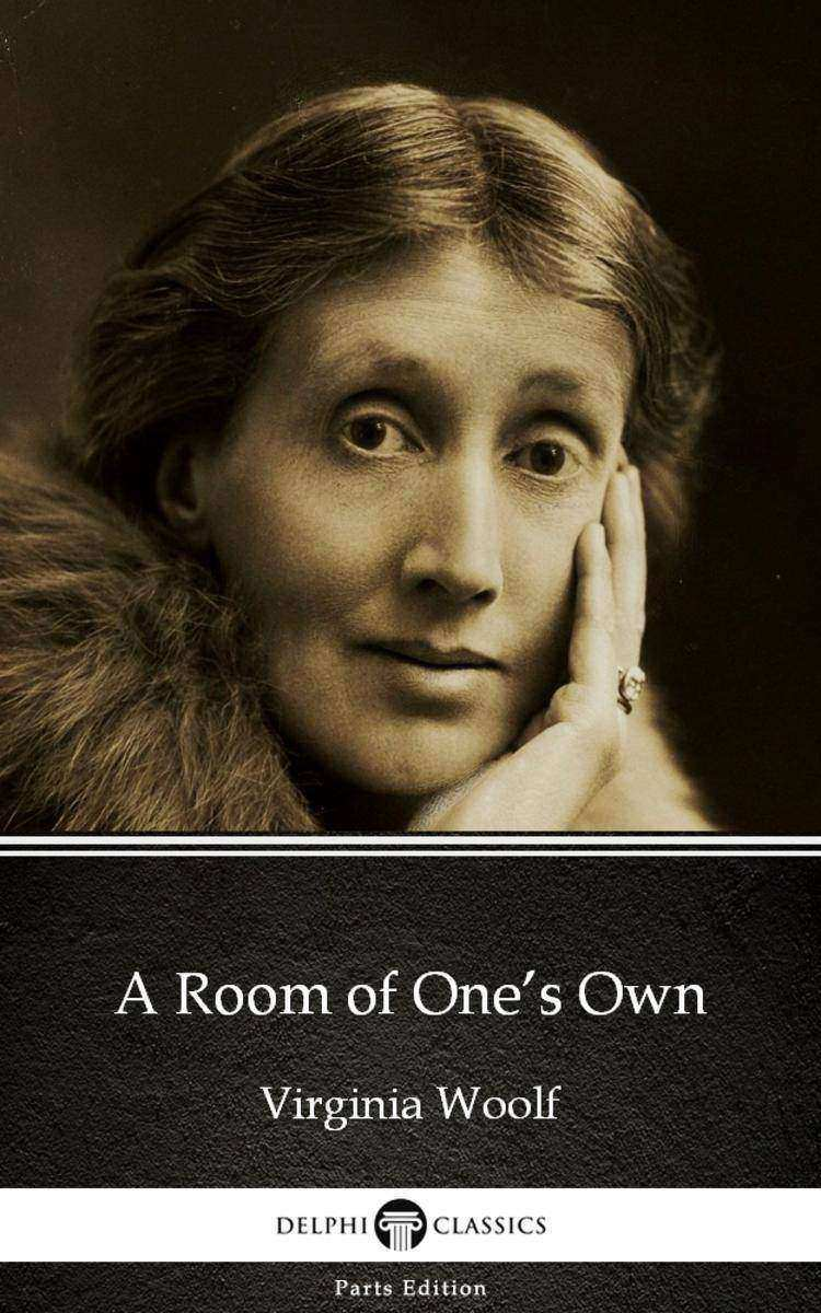 A Room of One's Own by Virginia Woolf - Delphi Classics (Illustrated)