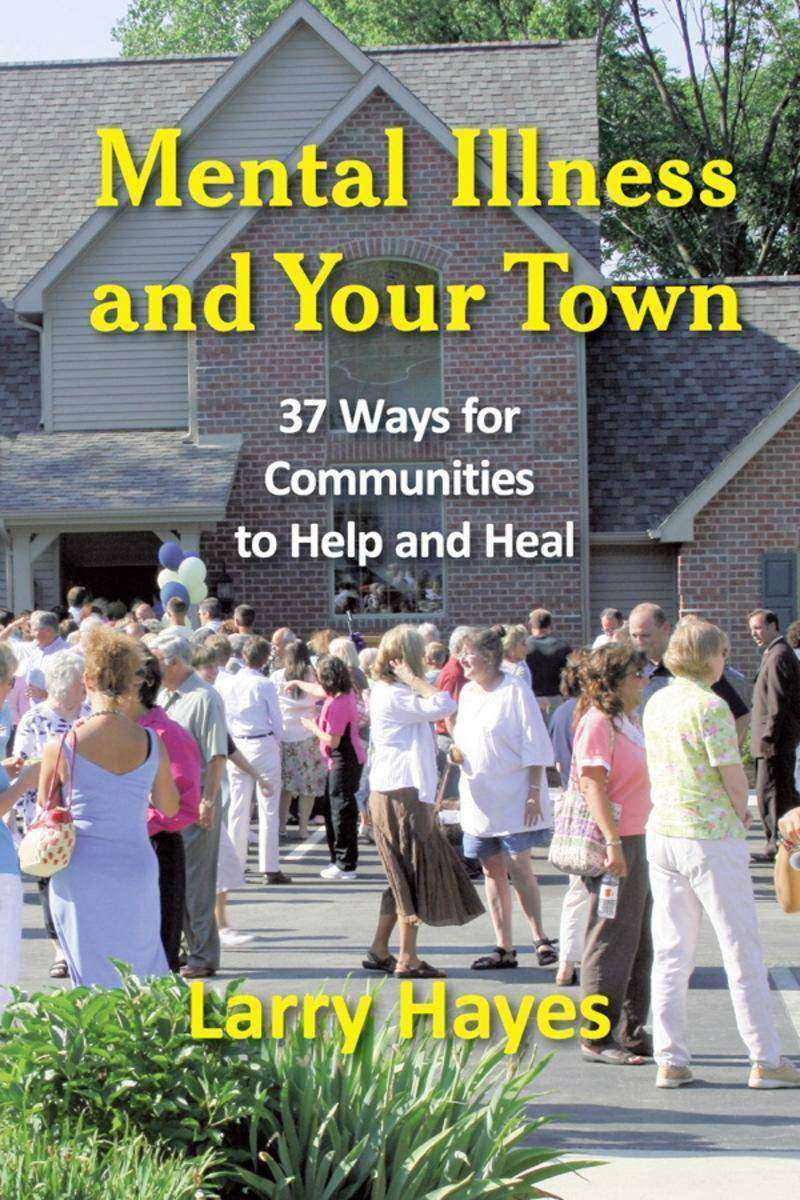 Mental Illness and Your Town:37 Ways for Communities to Help and Heal