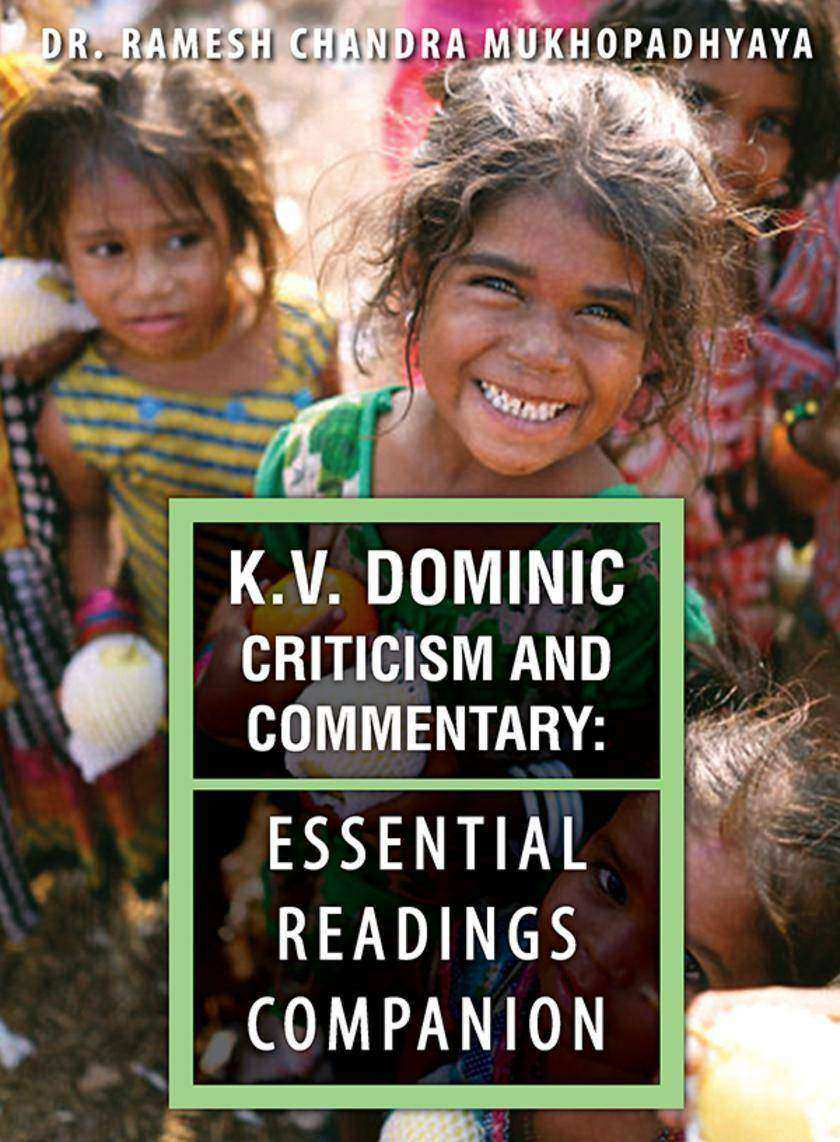 K.V. Dominic Criticism and Commentary:Essential Readings Companion