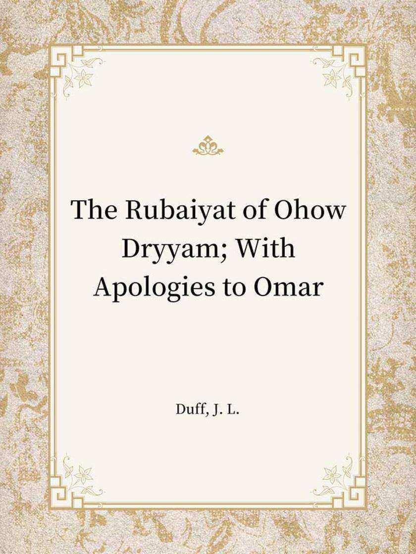 The Rubaiyat of Ohow Dryyam; With Apologies to Omar