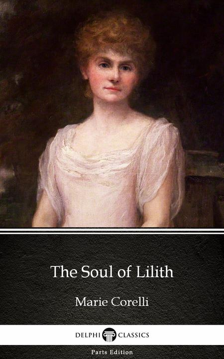 The Soul of Lilith by Marie Corelli - Delphi Classics (Illustrated)