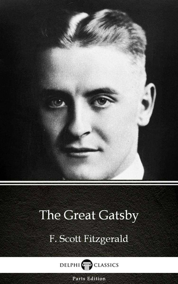 The Great Gatsby by F. Scott Fitzgerald - Delphi Classics (Illustrated)