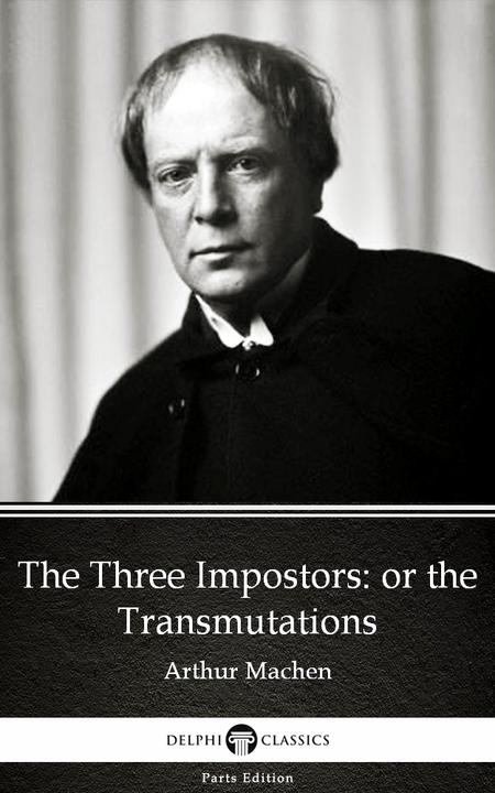The Three Impostors or the Transmutations by Arthur Machen - Delphi Classics (Il