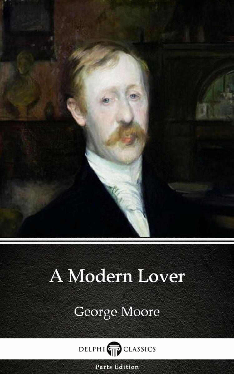 A Modern Lover by George Moore - Delphi Classics (Illustrated)