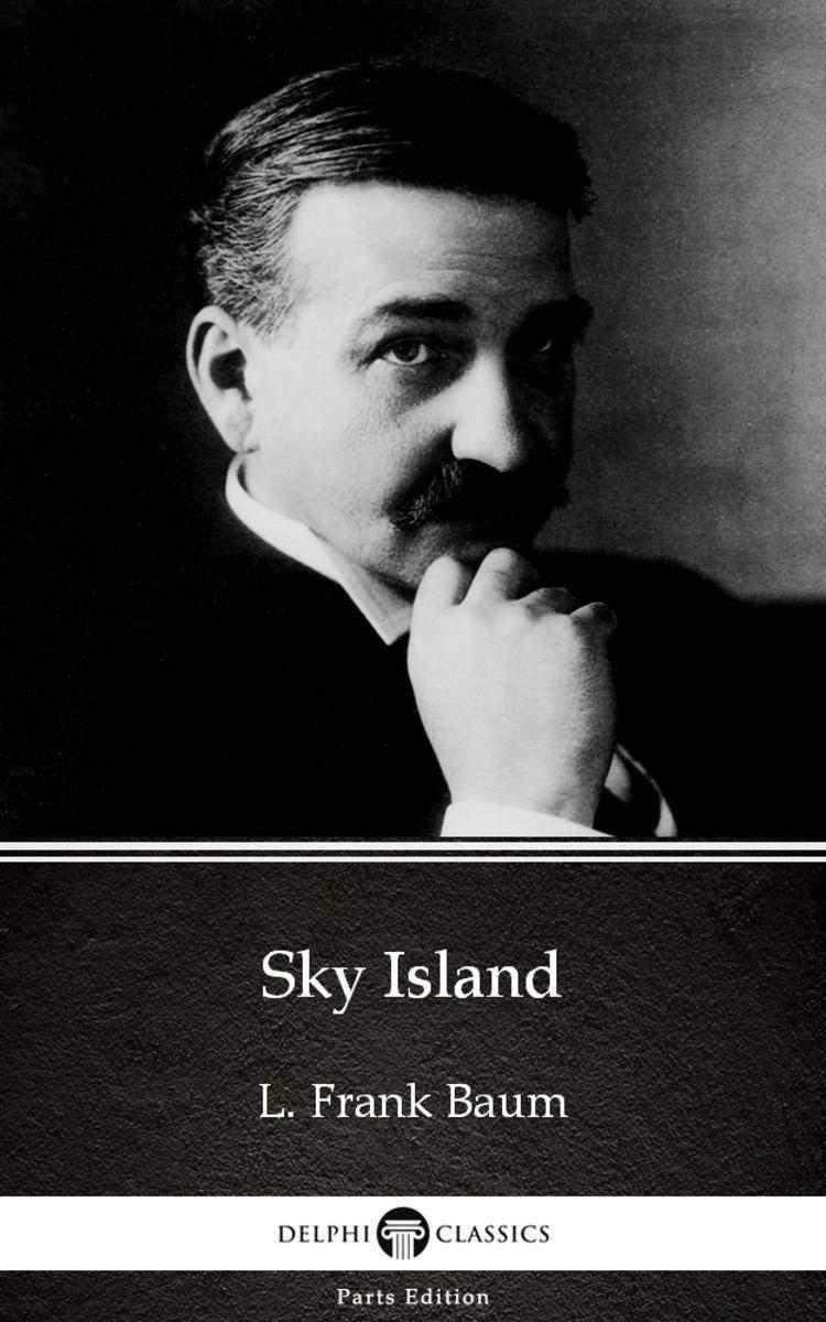 Sky Island by L. Frank Baum - Delphi Classics (Illustrated)