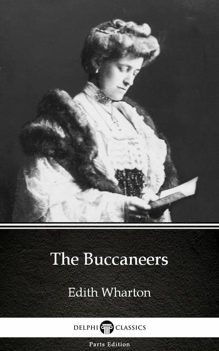 The Buccaneers by Edith Wharton - Delphi Classics (Illustrated)