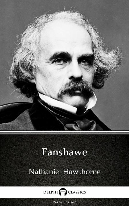 Fanshawe by Nathaniel Hawthorne - Delphi Classics (Illustrated)
