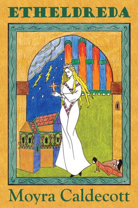 Etheldreda: Saint Etheldreda, Princess of East Anglia, Queen of Northumbria and