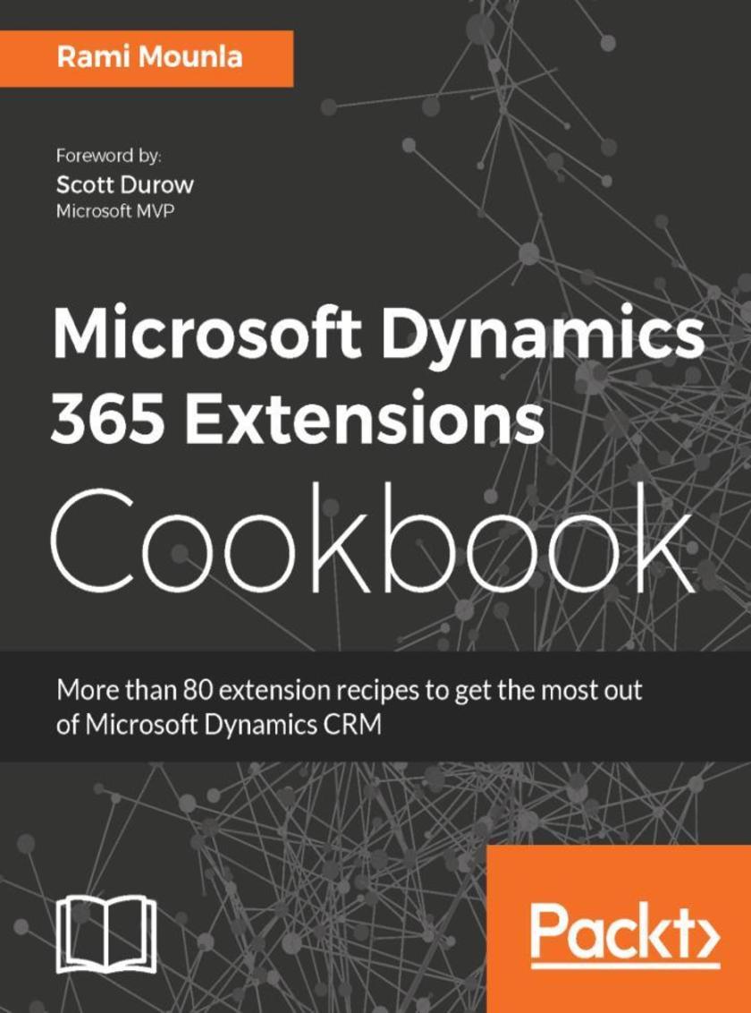 Microsoft Dynamics 365 Extensions Cookbook