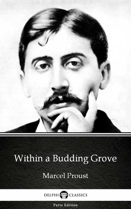 Within a Budding Grove by Marcel Proust - Delphi Classics (Illustrated)