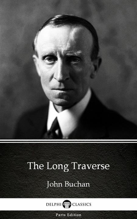 The Long Traverse by John Buchan - Delphi Classics (Illustrated)