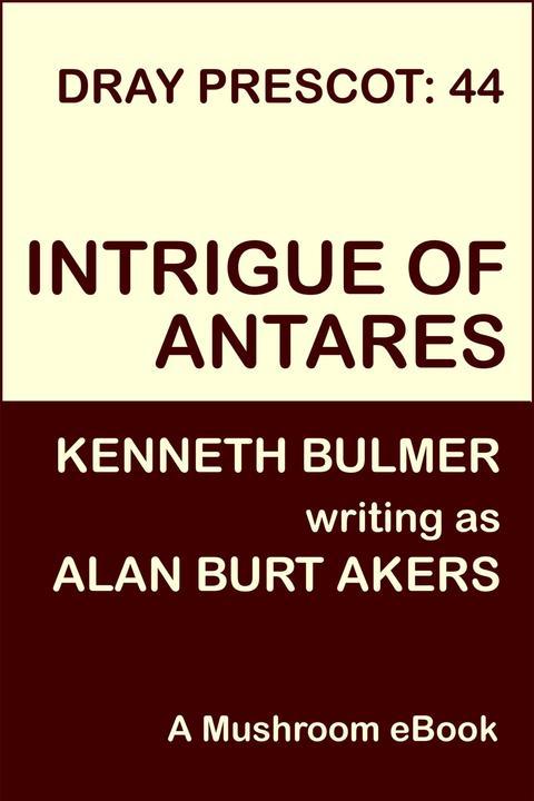 Intrigue of Antares: Dray Prescot 44