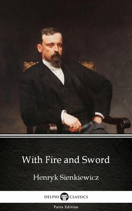 With Fire and Sword by Henryk Sienkiewicz - Delphi Classics (Illustrated)