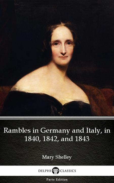 Rambles in Germany and Italy, in 1840, 1842, and 1843 by Mary Shelley