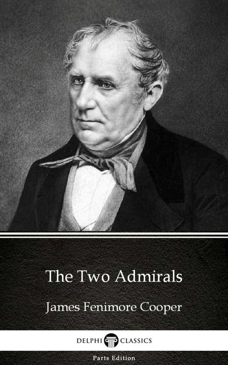 The Two Admirals by James Fenimore Cooper - Delphi Classics (Illustrated)