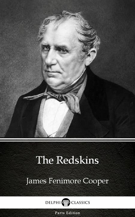 The Redskins by James Fenimore Cooper - Delphi Classics (Illustrated)