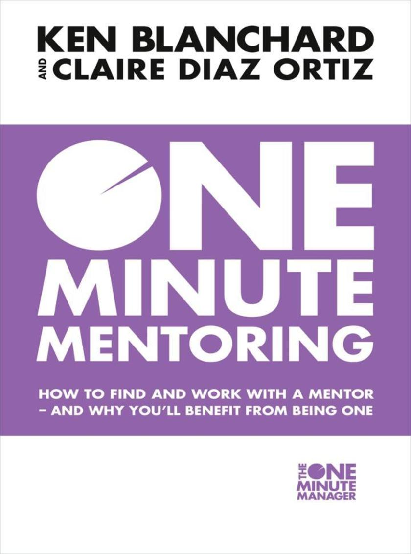 One Minute Mentoring: How to find and work with a mentor - and why you'll benefi