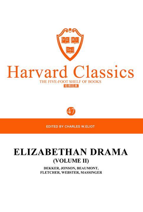 百年哈佛经典第47卷:伊利莎白时期戏剧(卷II)(英文原版)