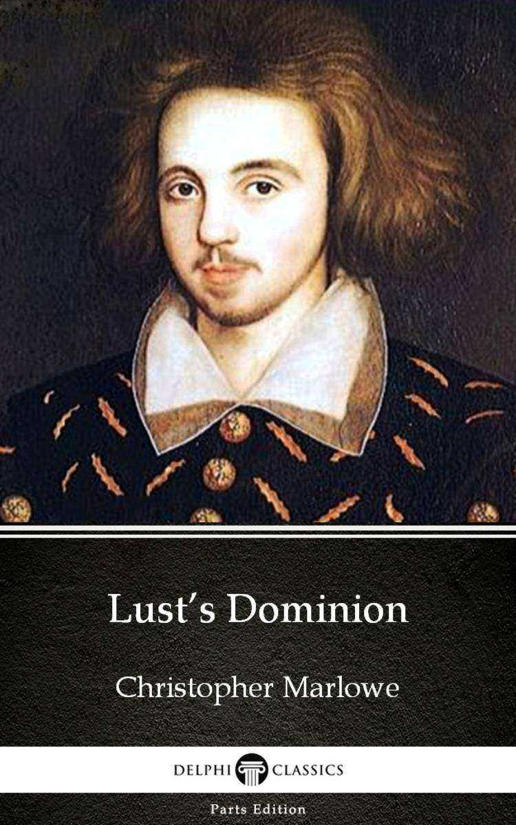 Lust's Dominion by Christopher Marlowe - Delphi Classics (Illustrated)