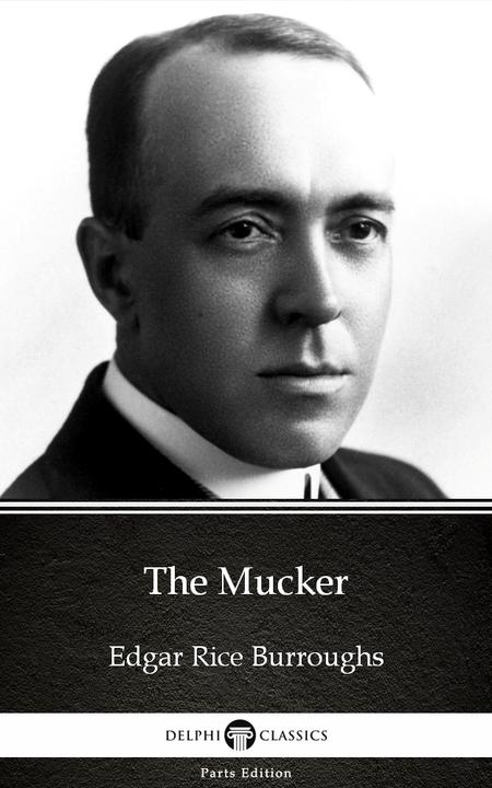 The Mucker by Edgar Rice Burroughs - Delphi Classics (Illustrated)