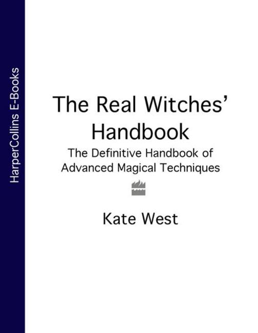 The Real Witches' Handbook: The Definitive Handbook of Advanced Magical Techniqu