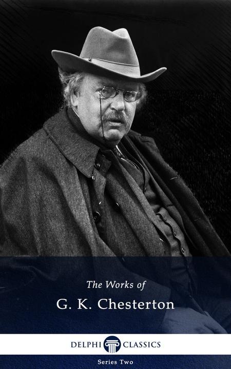 Delphi Works of G. K. Chesterton (Illustrated)