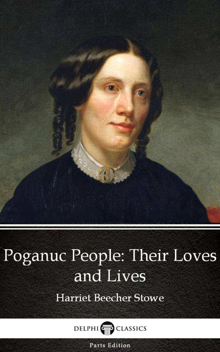 Poganuc People Their Loves and Lives by Harriet Beecher Stowe - Delphi Classics