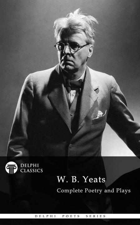 Delphi Complete Works of W. B. Yeats (Illustrated)