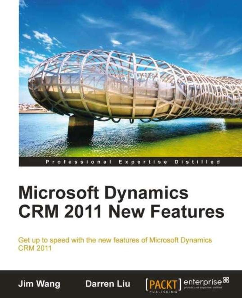 Microsoft Dynamics CRM 2011 New Features: The real-world tutorial