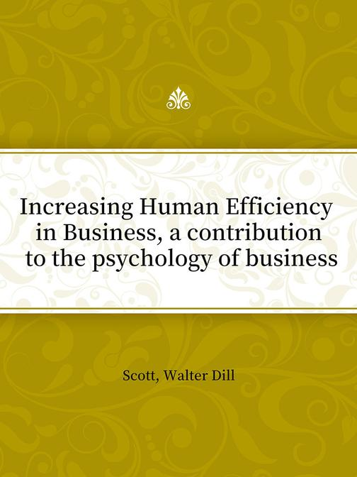 Increasing Human Efficiency in Business, a contribution to the psychology of bus