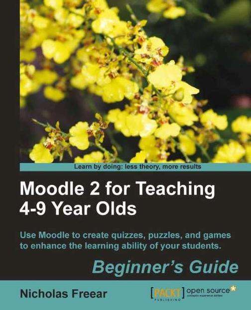 Moodle 2 for Teaching 4-9 Year Olds Beginner's Guide