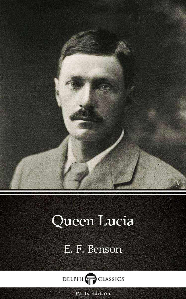 Queen Lucia by E. F. Benson - Delphi Classics (Illustrated)