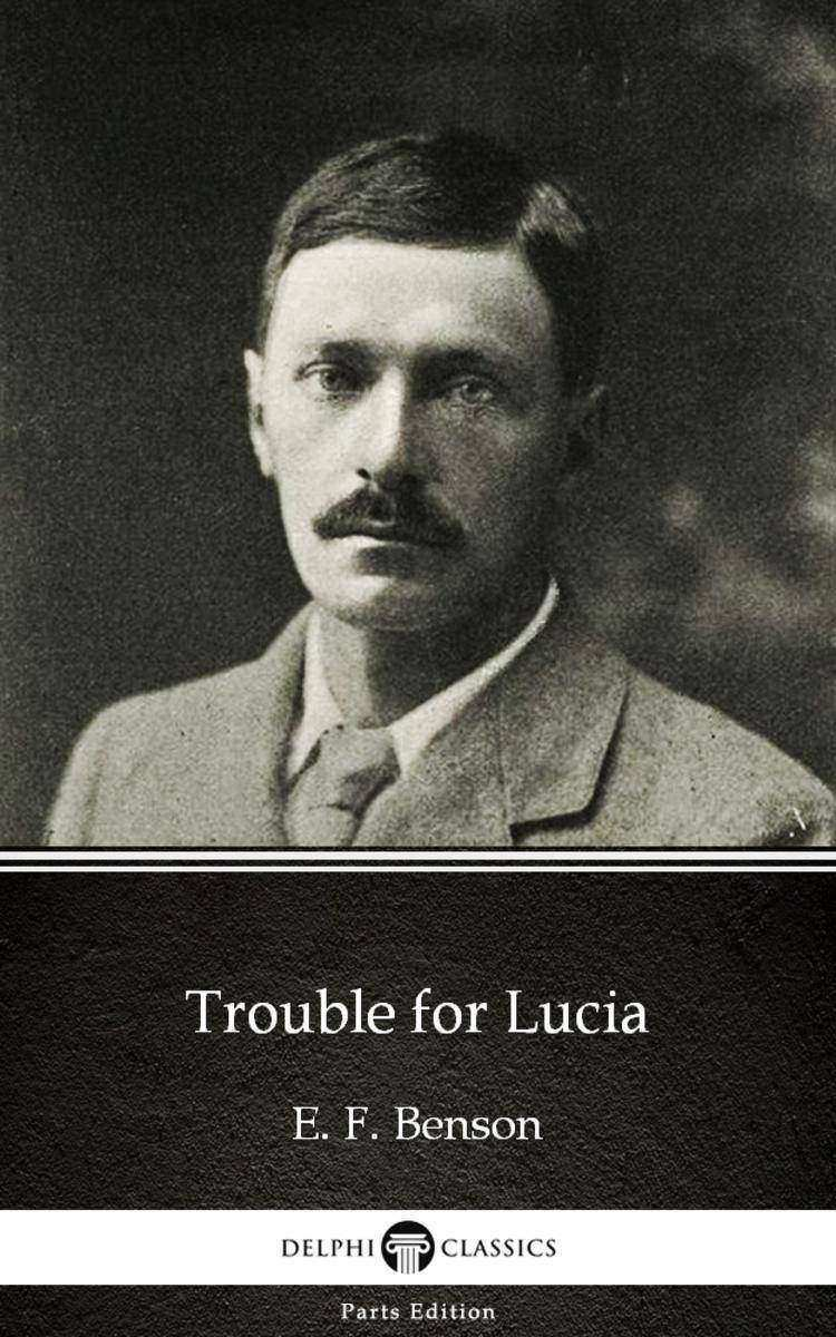 Trouble for Lucia by E. F. Benson - Delphi Classics (Illustrated)