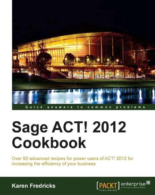 Sage ACT! 2012 Cookbook