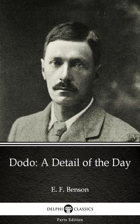 Dodo A Detail of the Day by E. F. Benson - Delphi Classics (Illustrated)